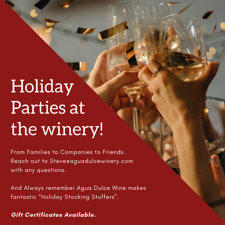 Have your holiday party at the winery. Contact steve@aguadulcewinery.com